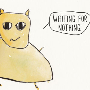 Postkarte: Wesen sagen Dinge. Dieses Mal »Waiting for nothing.«