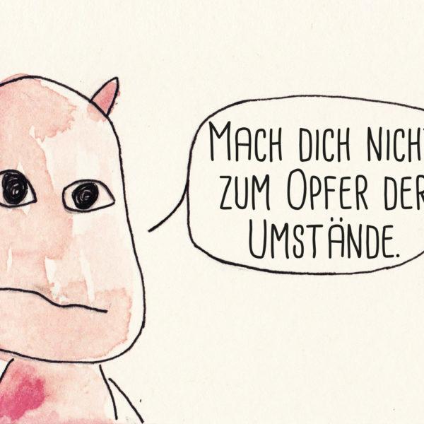 Postkarte: Wesen sagen Dinge. Dieses Mal »Mach dich nicht zum Opfer der Umstände.«