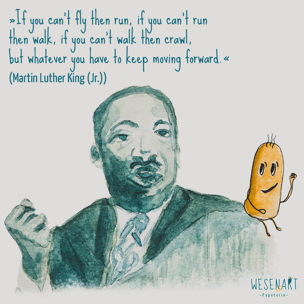 Martin Luther King (Jr.) und Consti plus Zitat: »If you can't fly then run, if you can't run �then walk, if you can't walk then crawl, but whatever you have to keep moving forward.«