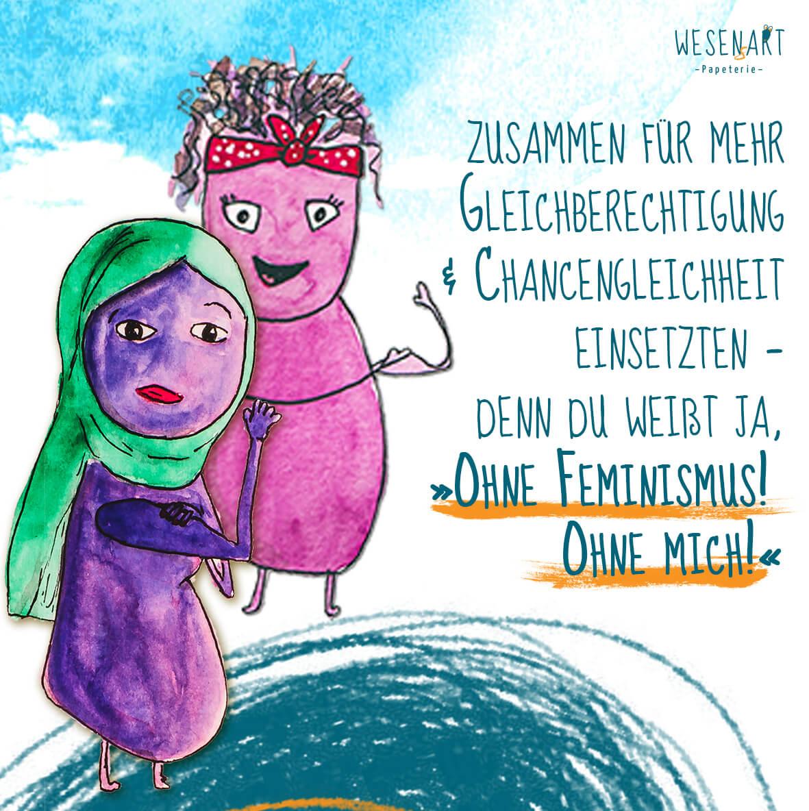WESENsART: Zafer und Yannie setzen sich für mehr Feminismus in dieser Gesellschaft ein, Sie haben die Ärmel hoch gekrempelt und den Arm gebeugt. Daneben steht: Zusammen für mehr Gleichberechtigung und Chancengleichheit einsetzen – denn du weißt ja »Ohne Feminismus! Ohne mich!«