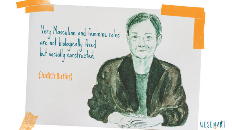 Judith Butler sagt: »Very masculine and feminine roles are not biologically fixed but socially constructed.«