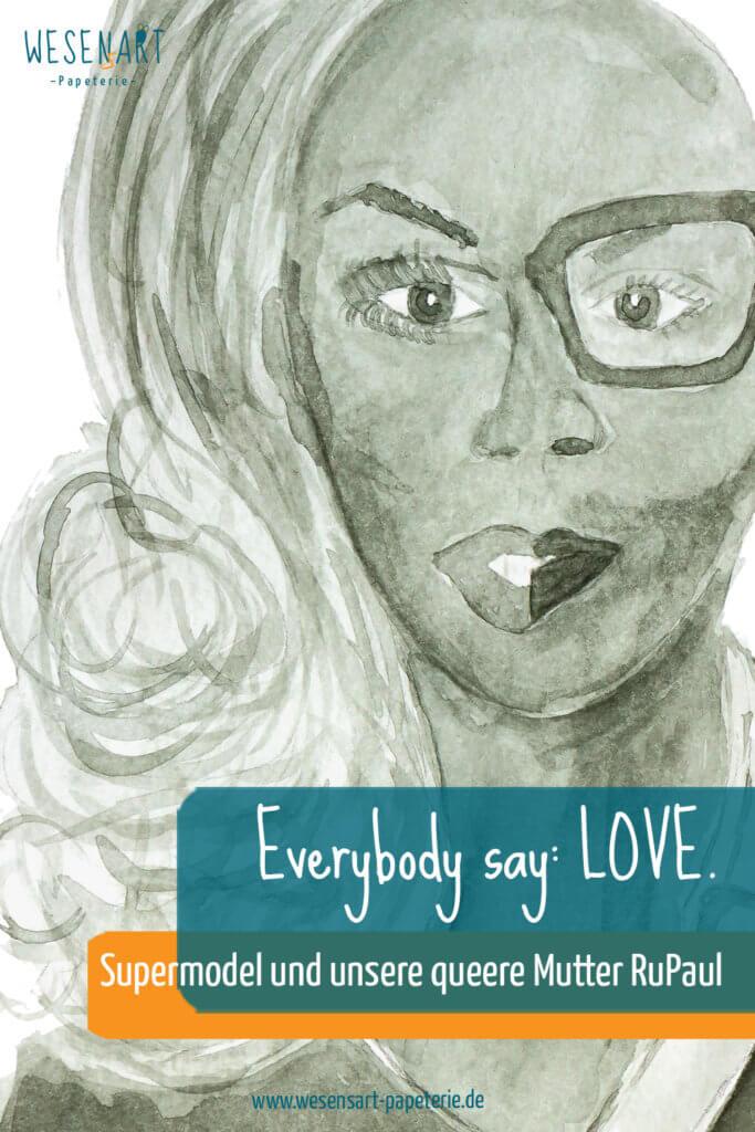 Aquarell Portrait von RuPaul halbseitig mit und ohne Drag und Beitragstitel »Everybody say: Love.«